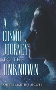A Cosmic Journey to The Unknown by Odete Martins Bigote