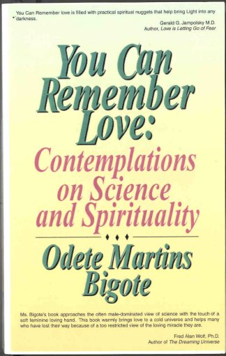 You Can Remember Love : Contemplations on Science and Spirituality by Odete Martins Bigote